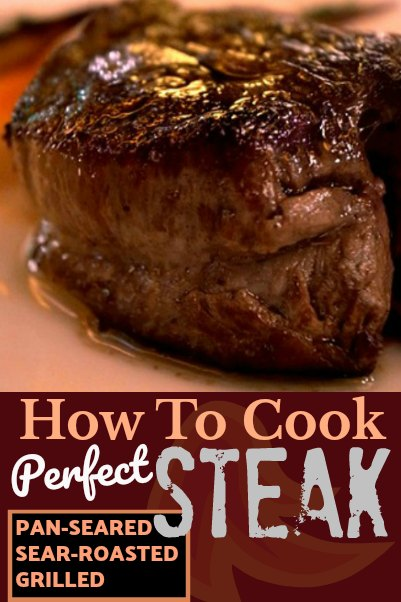 How To Cook A Perfect Steak Pan Seared Sear Roasted Or Grilled