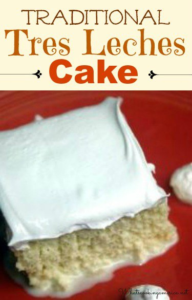 Tres Leches Cake History And Recipe Whats Cooking America